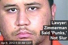 Lawyer: Zimmerman Said 'Punks,' Not Slur