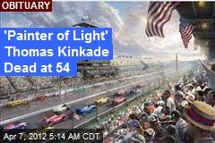'Painter of Light' Thomas Kinkade Dead at 54