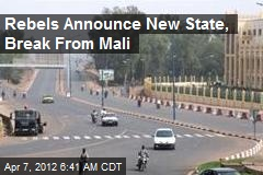 Rebels Announce New State, Break From Mali