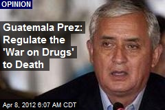 Guatemala Prez: Regulate the 'War on Drugs' to Death