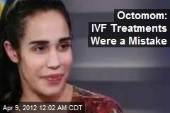 Octomom: IVF Treatments Were a Mistake