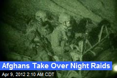 Afghans Take Over Night Raids