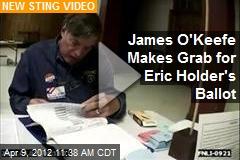 James O'Keefe Makes Grab for Eric Holder's Ballot
