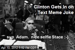 Clinton Gets In on Text Meme Joke