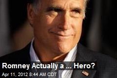 Romney Actually a ... Hero?