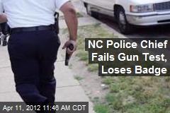 NC Police Chief Fails Gun Test, Loses Badge