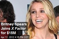 Britney Spears Joins X Factor for $15M