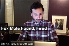 Fox Mole Found, Fired