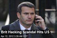 Brit Hacking Scandal Hits US