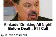 Kinkade 'Drinking All Night' Before Death: 911 Call