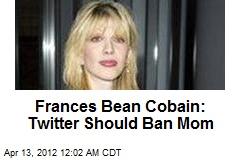 Frances Bean Cobain: Twitter Should Ban Mom
