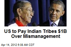 US to Pay Indian Tribes $1B Over Mismanagement