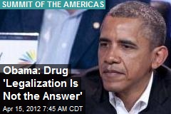 Obama: Drug 'Legalization Is Not the Answer'