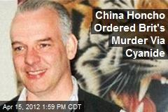 China Honcho Ordered Brit's Murder Via Cyanide