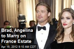 Brad, Angelina to Marry on France Estate