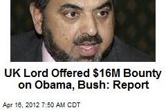 UK Lord Offered $16M Bounty on Obama, Bush: Report