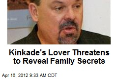 Kinkade's Lover Threatens to Reveal Family Secrets