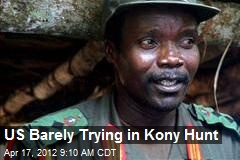US Barely Trying in Kony Hunt