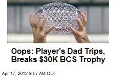 Oops: Player's Dad Trips, Breaks $30K BCS Trophy