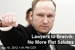 Lawyers to Breivik: No More Fist Salutes