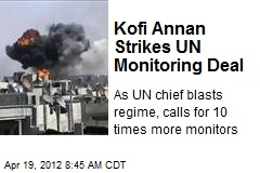 Kofi Annan Strikes UN Monitoring Deal