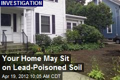 Your Home May Sit on Lead-Poisoned Soil