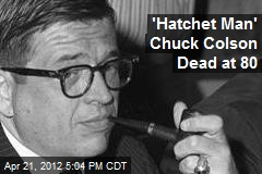 'Hatchet Man' Chuck Colson Dead at 80