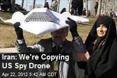 Iran: We're Copying US Spy Drone