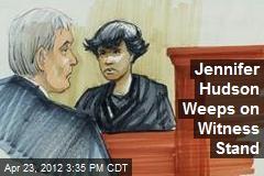 Jennifer Hudson Weeps on Witness Stand