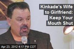 Kinkade's Wife to Girlfriend: Keep Your Mouth Shut