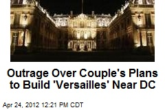 Outrage Over Couple's Plans to Build 'Versailles' Near DC