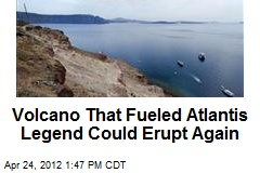 Volcano That Fueled Atlantis Legend Could Erupt Again