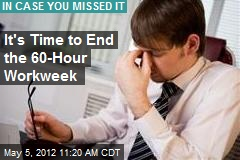 It's Time to End the 60-Hour Workweek