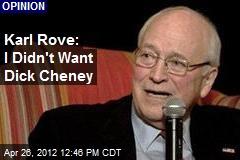 Karl Rove: I Didn't Want Dick Cheney
