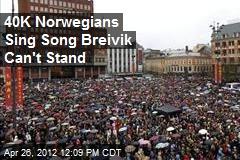 40K Norwegians Sing Song Breivik Can't Stand
