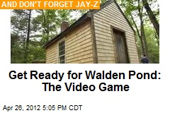 Get Ready for Walden Pond: The Video Game