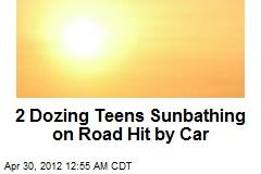 2 Teens Sunbathing on Road Hit by Car