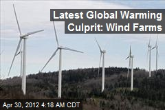 Latest Global Warming Culprit: Wind Farms