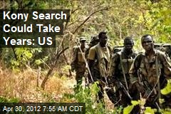 Kony Search Could Take Years: US