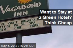 Want to Stay at a Green Hotel? Think Cheap