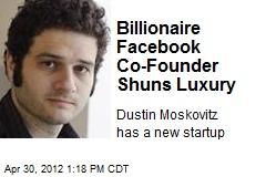 Billionaire Facebook Co-Founder Shuns Luxury