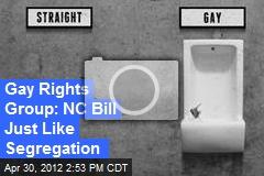 Gay Rights Group: NC Bill Just Like Segregation