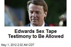 Edwards Sex Tape Testimony to Be Allowed