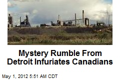 Mystery Rumble From Detroit Infuriates Canadians