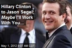 Hillary Clinton to Jason Segel: Maybe I'll Work With You...