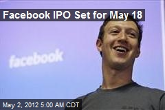 Facebook IPO Set for May 18