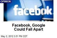 Facebook, Google Could Fall Apart