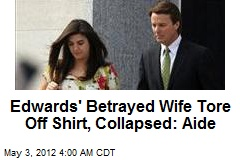 Betrayed Edwards Wife 'Tore Off Shirt, Collapsed'
