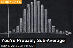 You're Probably Sub-Average