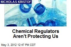 Chemical Regulators Aren't Protecting Us